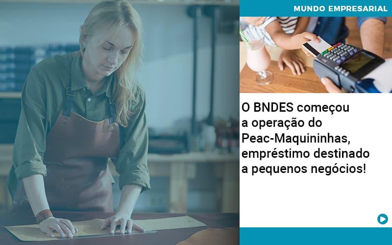 O Bndes Começou A Operação Do Peac Maquininhas, Empréstimo Destinado A Pequenos Negócios! - Contabilidade KM