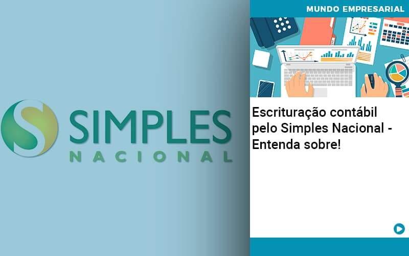 Escrituracao Contabil Pelo Simples Nacional Entenda Sobre Abrir Empresa Simples - Contabilidade KM