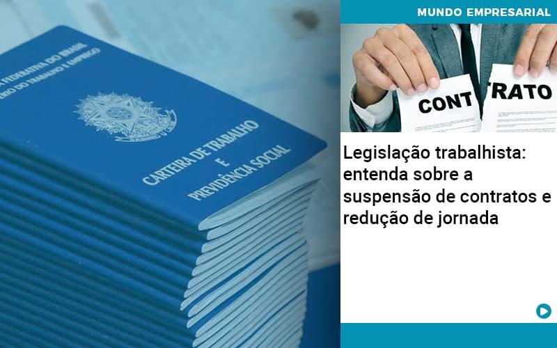 Legislacao Trabalhista Entenda Sobre A Suspensao De Contratos E Reducao De Jornada Abrir Empresa Simples - Contabilidade KM