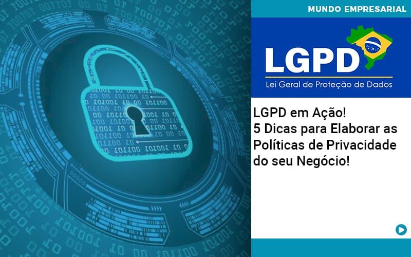 Lgpd Em Acao 5 Dicas Para Elaborar As Politicas De Privacidade Do Seu Negocio - Contabilidade KM