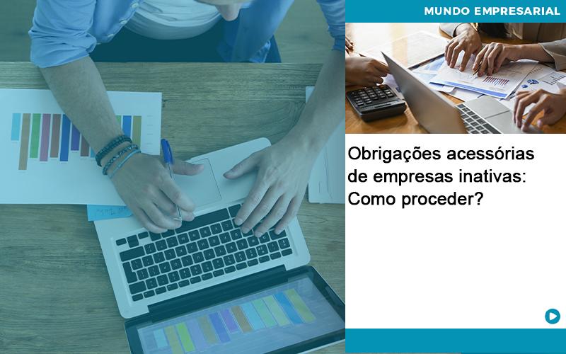 Obrigacoes Acessorias De Empresas Inativas Como Proceder Abrir Empresa Simples - Contabilidade KM