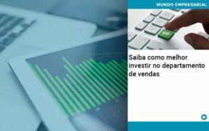 Saiba Como Melhor Investir No Departamento De Vendas - Contabilidade KM