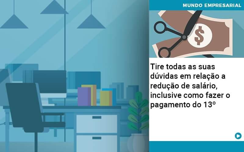 Tire Todas As Suas Duvidas Em Relacao A Reducao De Salario Inclusive Como Fazer O Pagamento Do 13 Abrir Empresa Simples - Contabilidade KM