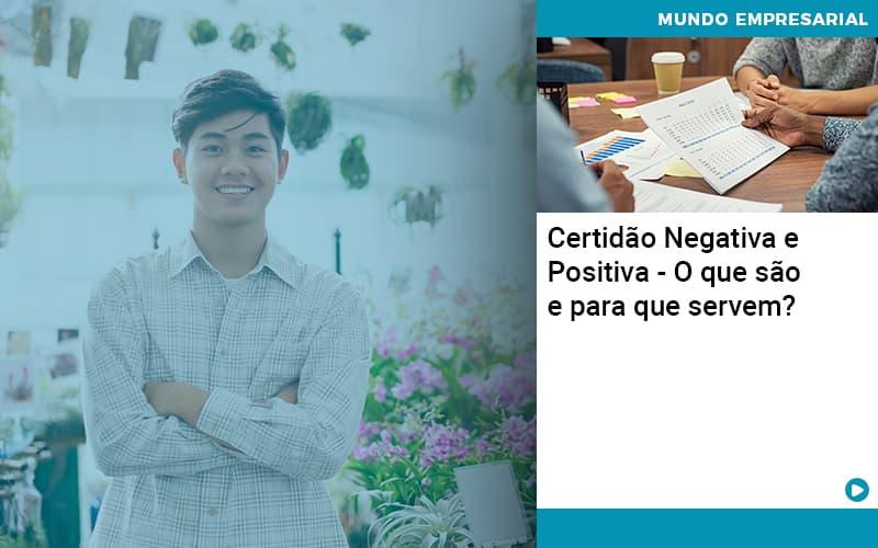 Certidao Negativa E Positiva O Que Sao E Para Que Servem Abrir Empresa Simples - Contabilidade KM